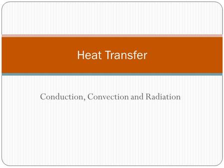 Conduction, Convection and Radiation Heat Transfer.
