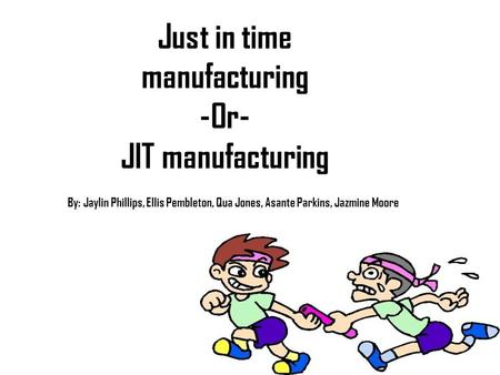 Just in time manufacturing
