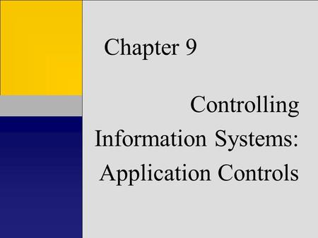 Chapter 9 Controlling Information Systems: Application Controls.