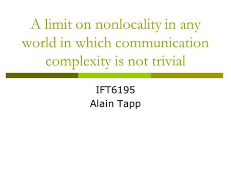 A limit on nonlocality in any world in which communication complexity is not trivial IFT6195 Alain Tapp.