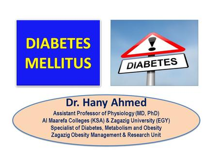Dr. Hany Ahmed Assistant Professor of Physiology (MD, PhD) Al Maarefa Colleges (KSA) & Zagazig University (EGY) Specialist of Diabetes, Metabolism and.