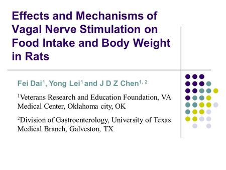 Effects and Mechanisms of Vagal Nerve Stimulation on Food Intake and Body Weight in Rats Fei Dai 1, Yong Lei 1 and J D Z Chen 1, 2 1 Veterans Research.