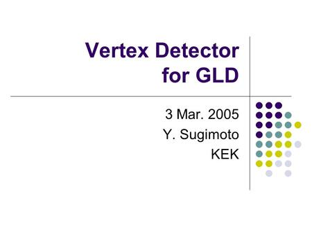 Vertex Detector for GLD 3 Mar. 2005 Y. Sugimoto KEK.
