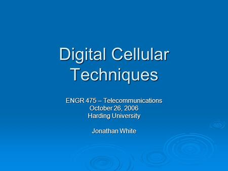 Digital Cellular Techniques ENGR 475 – Telecommunications October 26, 2006 Harding University Jonathan White.
