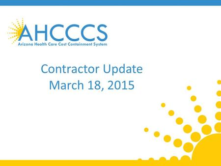 Contractor Update March 18, 2015. SIM Grant Update State Innovation Models Round Two 2 Reaching across Arizona to provide comprehensive quality health.