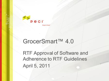 GrocerSmart™ 4.0 RTF Approval of Software and Adherence to RTF Guidelines April 5, 2011.