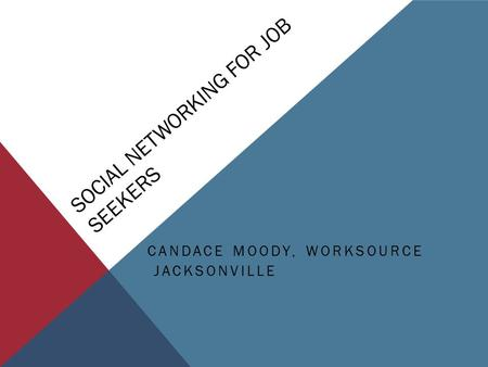 SOCIAL NETWORKING FOR JOB SEEKERS CANDACE MOODY, WORKSOURCE JACKSONVILLE.