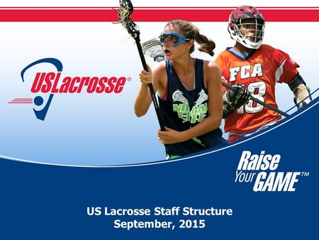 US Lacrosse Staff Structure September, 2015. Executive President & CEO (Steve Stenersen) Vice President <strong>Finance</strong> & Administration (Cara Morris) Vice President.
