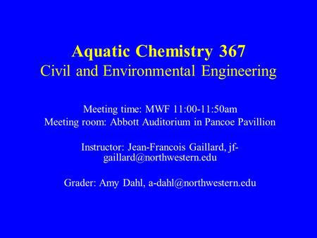 Aquatic Chemistry 367 Civil and Environmental Engineering Meeting time: MWF 11:00-11:50am Meeting room: Abbott Auditorium in Pancoe Pavillion Instructor: