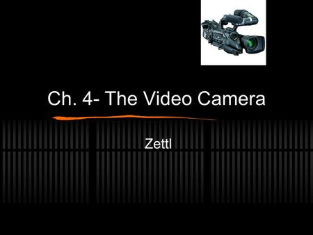 Ch. 4- The Video Camera Zettl. Preview Key Terms ENG/EFP Camera Basic Functions F-Stop CCU Microphones.