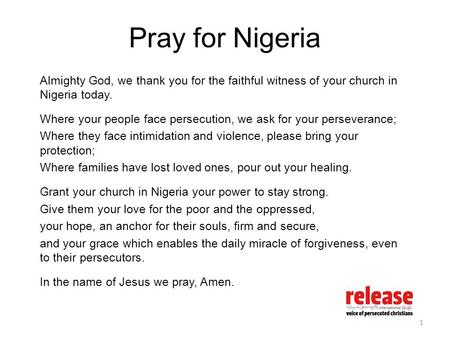 Pray for Nigeria Almighty God, we thank you for the faithful witness of your church in Nigeria today. Where your people face persecution, we ask for your.