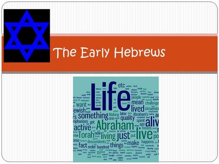 The Early Hebrews. Judaism (Christianity comes from Judaism) The religion of the Hebrews and the oldest monotheistic religion. The Star of David Question: