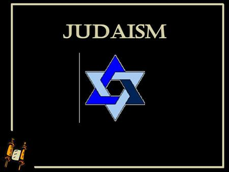About 3500 years old, Judaism is the mother religion of Christianity and Islam. Jews believe they were chosen by God to practice and teach monotheism: