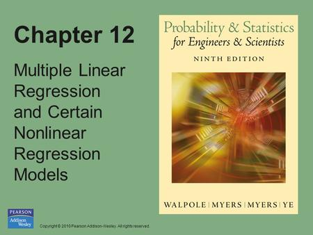 Copyright © 2010 Pearson Addison-Wesley. All rights reserved. Chapter 12 Multiple Linear Regression and Certain Nonlinear Regression Models.