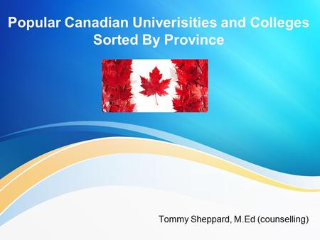 Popular Canadian Univerisities and Colleges Sorted By Province Tommy Sheppard, M.Ed (counselling)