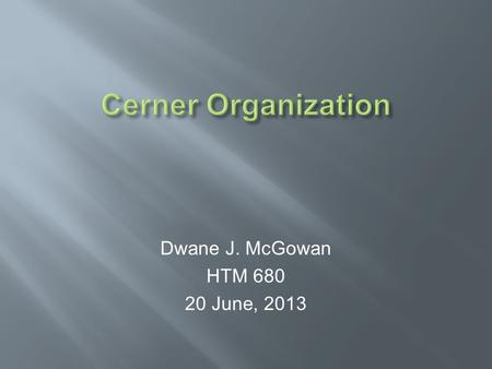 Dwane J. McGowan HTM 680 20 June, 2013. Founded in 1979 as an International Healthcare IT organization. Over 10,000 employees with 23 offices worldwide.