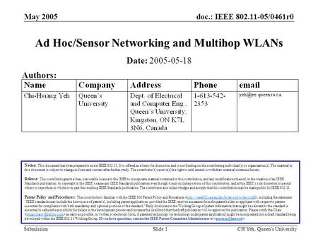 Doc.: IEEE 802.11-05/0461r0 Submission May 2005 CH Yeh, Queen's UniversitySlide 1 Ad Hoc/Sensor Networking and Multihop WLANs Notice: This document has.