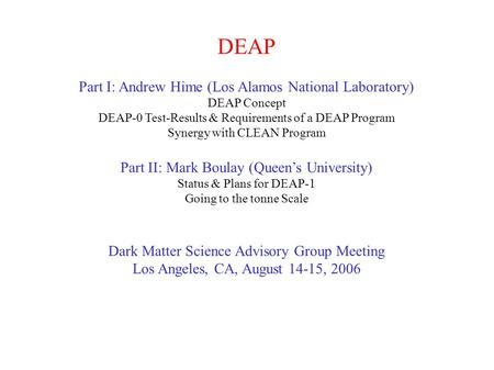 DEAP Part I: Andrew Hime (Los Alamos National Laboratory) DEAP Concept DEAP-0 Test-Results & Requirements of a DEAP Program Synergy with CLEAN Program.