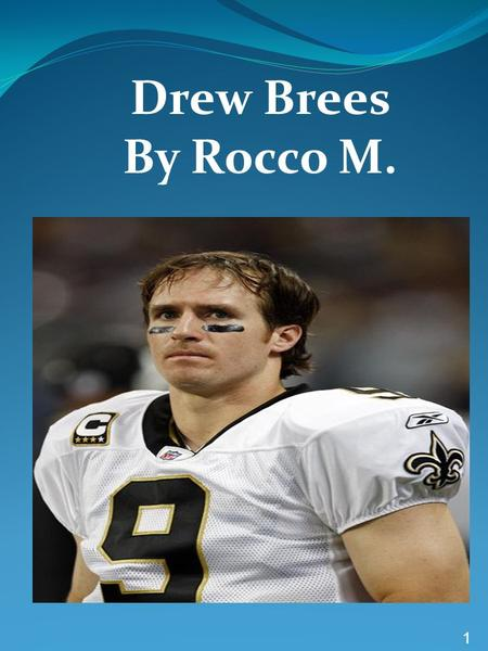 Drew Brees By Rocco M. 1. Table of contents Introduction: 3 Chapter 1: About Drew 4 Chapter 2: What's The Difference 5 Chapter 3: Positions 6 Chapter.