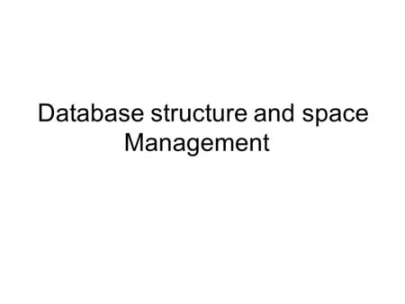 Database structure and space Management. Database Structure An ORACLE database has both a physical and logical structure. By separating physical and logical.