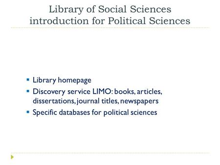 Library of Social Sciences introduction for Political Sciences  Library homepage  Discovery service LIMO: books, articles, dissertations, journal titles,