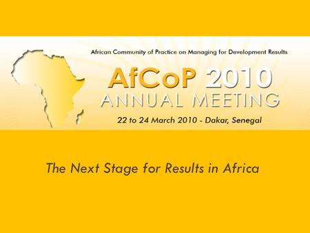 The Next Stage for Results in Africa. Context 2005 Paris Declaration on Aid Effectiveness 2006 Mutual Learning Events Uganda & Burkina Faso 2007 Hanoi.