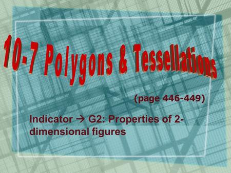 (page 446-449) Indicator  G2: Properties of 2- dimensional figures.