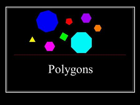 Polygons Polygons are many-sided closed figures, with sides that are line segments. Polygons are named according to the number of sides and angles they.