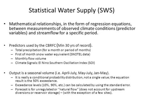 Statistical Water Supply (SWS) Mathematical relationships, in the form of regression equations, between measurements of observed climate conditions (predictor.