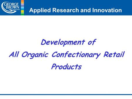 Applied Research and Innovation Development of All Organic Confectionary Retail Products.
