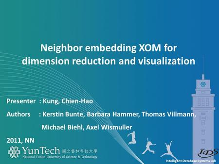 Intelligent Database Systems Lab Presenter : Kung, Chien-Hao Authors : Kerstin Bunte, Barbara Hammer, Thomas Villmann, Michael Biehl, Axel Wismuller 2011,