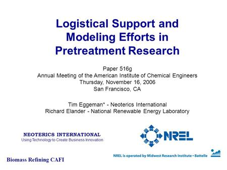 Logistical Support and Modeling Efforts in Pretreatment Research Paper 516g Annual Meeting of the American Institute of Chemical Engineers Thursday, November.