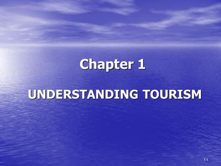 1-1 Chapter 1 UNDERSTANDING TOURISM 1-2 1 of world's largest revenue generators 1 of world's largest revenue generators 768 billion in 2008 (World) 768.