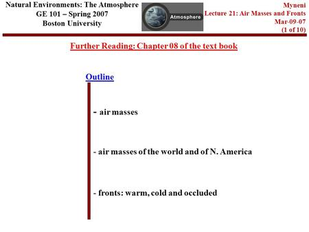 Outline Further Reading: Chapter 08 of the text book - air masses - air masses of the world and of N. America - fronts: warm, cold and occluded Natural.
