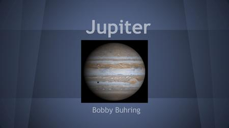 Jupiter Bobby Buhring. Jupiter's Name Jupiter means king of Roman gods Largest planet in sky.