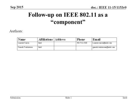 "Submission doc.: IEEE 11-15/1153r0 Follow-up on IEEE 802.11 as a ""component"" Slide 1Intel Authors: Sep 2015."