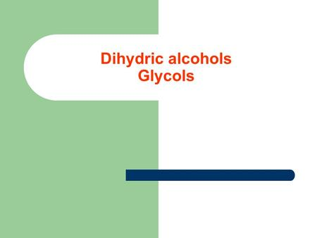 Dihydric alcohols Glycols. Dihydric alcohols (Glycols) They are saturated hydrocarbons in which 2 hydrogen atoms are replaced by 2(OH) groups. They are.