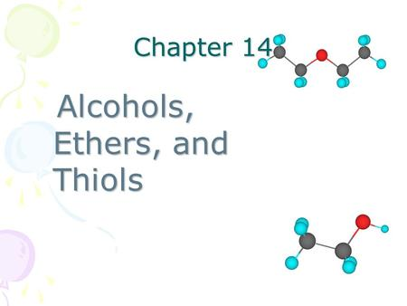 Chapter 14 Alcohols, Ethers, and Thiols Alcohols, Ethers, and Thiols.