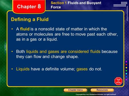 Copyright © by Holt, Rinehart and Winston. All rights reserved. ResourcesChapter menu Section 1 Fluids and Buoyant Force Chapter 8 Defining a Fluid A fluid.