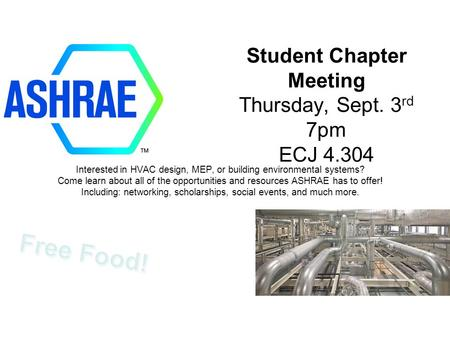 Student Chapter Meeting Thursday, Sept. 3 rd 7pm ECJ 4.304 Interested in HVAC design, MEP, or building environmental systems? Come learn about all of the.