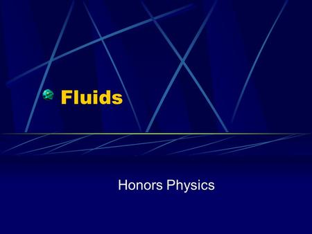 Fluids Honors Physics. Liquids In a liquid, molecules flow freely from position to position by sliding over each other Have definite volume Do not have.
