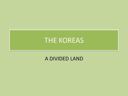 THE KOREAS A DIVIDED LAND. KEY TERMS DEMILITARIZED ZONE an area in which no weapons are allowed. TRUCE cease-fire agreement DIVERSIFY to add variety to.