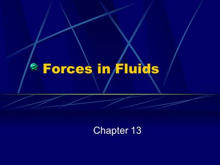 Forces in Fluids Chapter 13 What is pressure? The result of a force acting over a given area. Pressure = Force/Area What label? N/m 2 1 N/m 2 is known.