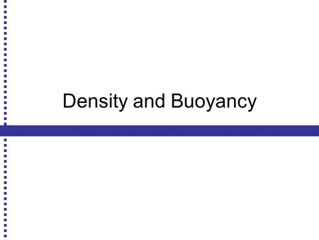 Density and Buoyancy. Float? Whether an object will float or not is dependent on the density of the object and the density of the fluid.