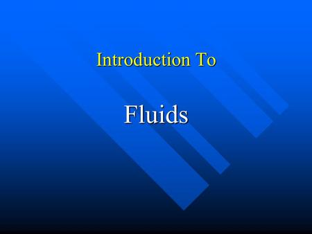 Introduction To Fluids. Density  = m/V  = m/V   : density (kg/m 3 )  m: mass (kg)  V: volume (m 3 )