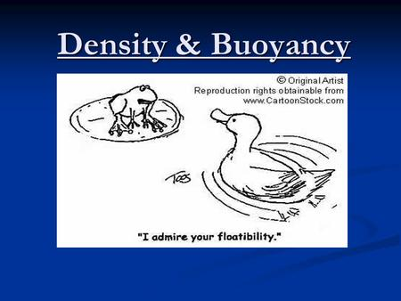Density & Buoyancy. Density Density = Mass/Volume What is the SI Unit for Mass? Volume? SI Unit for Density = kg/m 3 Also…g/cm 3 g/ml and kg/L The Density.