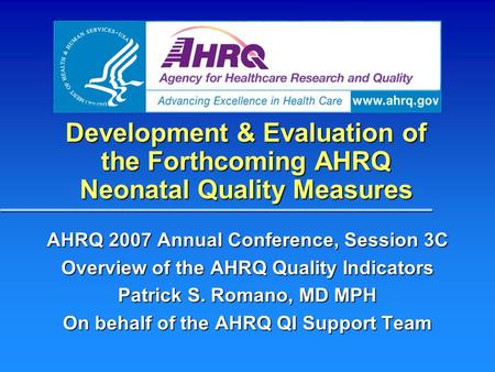 Development & Evaluation of the Forthcoming AHRQ Neonatal Quality Measures AHRQ 2007 Annual Conference, Session 3C Overview of the AHRQ Quality Indicators.
