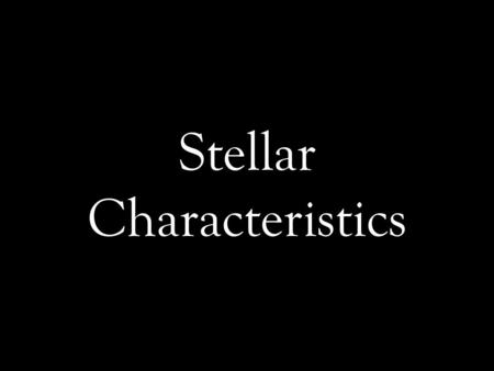 Stellar Characteristics. Temperature Temp. is measured in Kelvins Blue stars are hot, above 30,000 K Yellow stars are warm Red stars are cool, below 3,000.