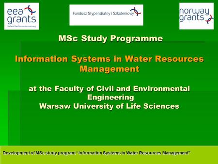 "Development of MSc study program ""Information Systems in Water Resources Management"" MSc Study Programme Information Systems in Water Resources Management."