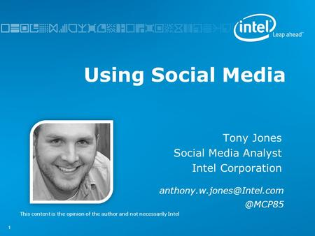 11 Using Social Media Tony Jones Social Media Analyst Intel This content is the opinion of the author and.